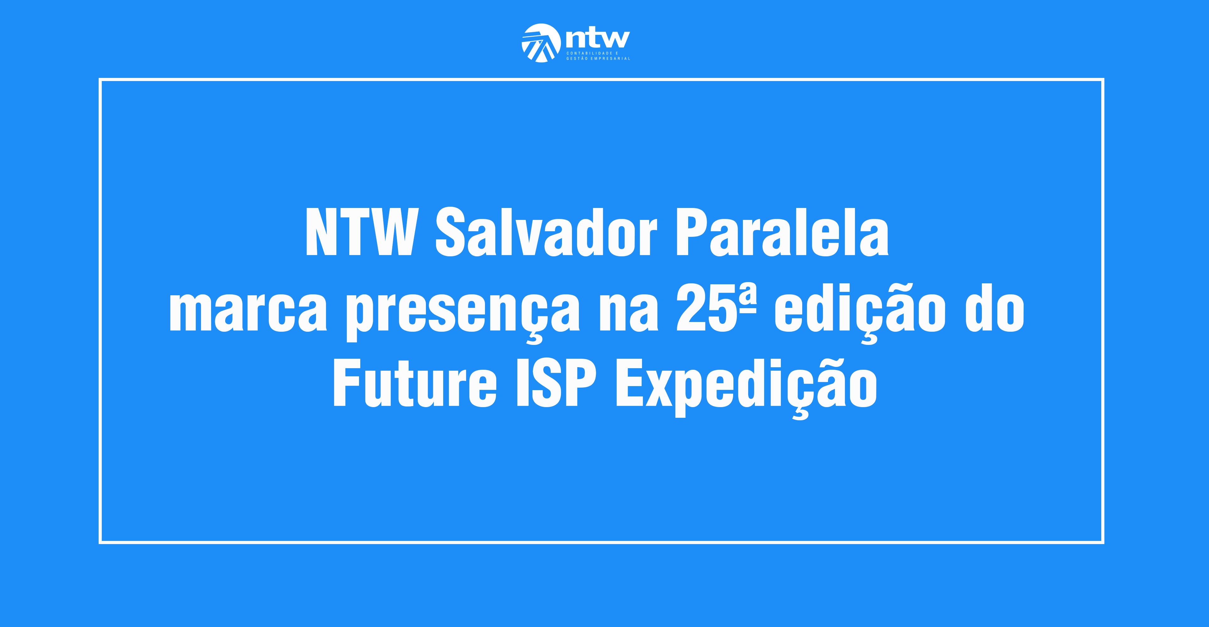 NTW Salvador Paralela marca presença na 25ª edição do Future ISP Expedição